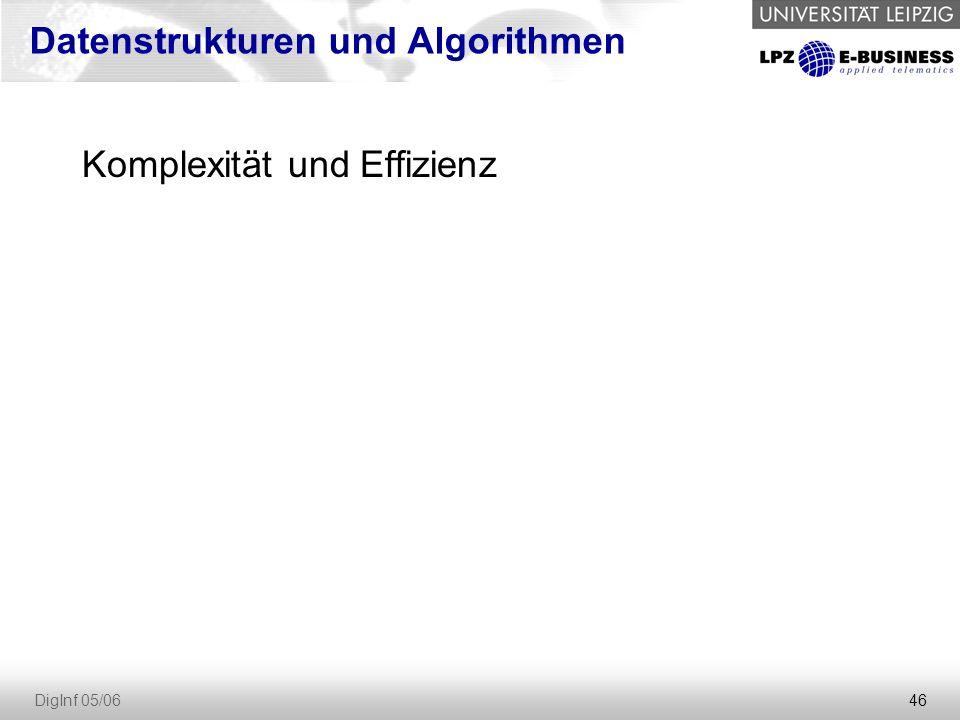 46 DigInf 05/06 Datenstrukturen und Algorithmen Komplexität und Effizienz