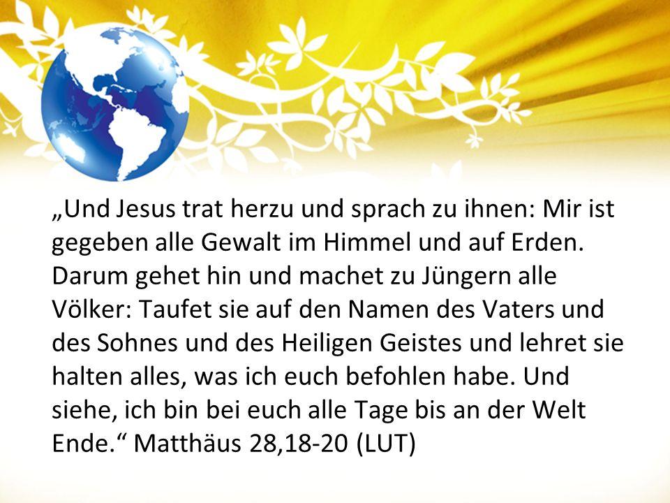 """""""Und Jesus trat herzu und sprach zu ihnen: Mir ist gegeben alle Gewalt im Himmel und auf Erden."""
