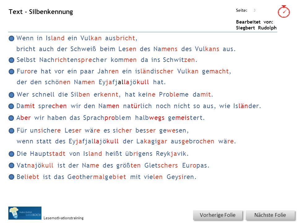 Übungsart: Seite: Bearbeitet von: Siegbert Rudolph Lesemotivationstraining Text - Silbenkennung Wenn in Island ein Vulkan ausbricht, bricht auch der Schweiß beim Lesen des Namens des Vulkans aus.