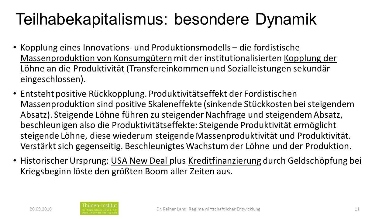 Teilhabekapitalismus: besondere Dynamik Kopplung eines Innovations- und Produktionsmodells – die fordistische Massenproduktion von Konsumgütern mit der institutionalisierten Kopplung der Löhne an die Produktivität (Transfereinkommen und Sozialleistungen sekundär eingeschlossen).