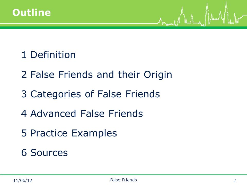 Mastertitelformat bearbeiten 1Definition 2False Friends and their Origin 3Categories of False Friends 4Advanced False Friends 5Practice Examples 6Sources Outline 11/06/12 False Friends 2