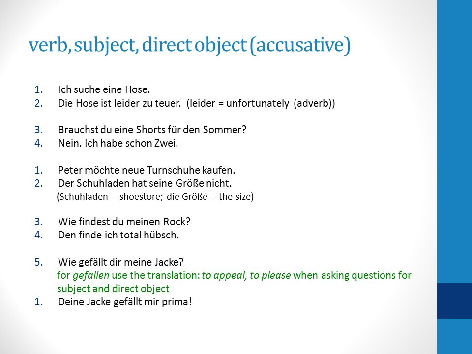 verb, subject, direct object (accusative) 1.Ich suche eine Hose.