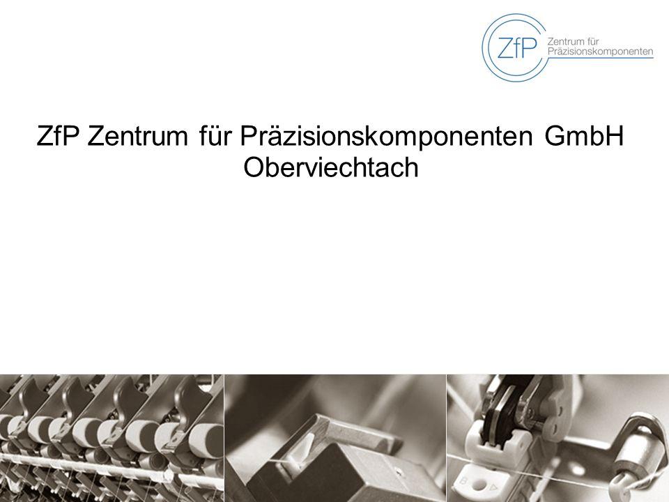 ZfP Zentrum für Präzisionskomponenten GmbH Oberviechtach