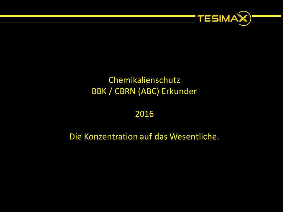 Chemikalienschutz BBK / CBRN (ABC) Erkunder 2016 Die Konzentration auf das Wesentliche.