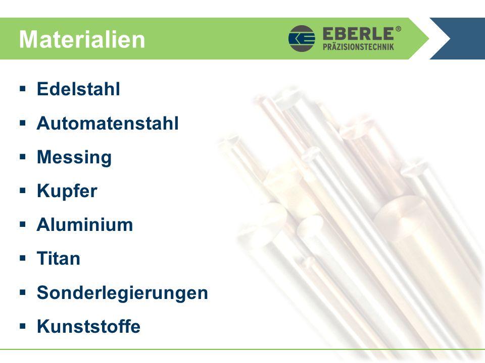 Materialien  Edelstahl  Automatenstahl  Messing  Kupfer  Aluminium  Titan  Sonderlegierungen  Kunststoffe