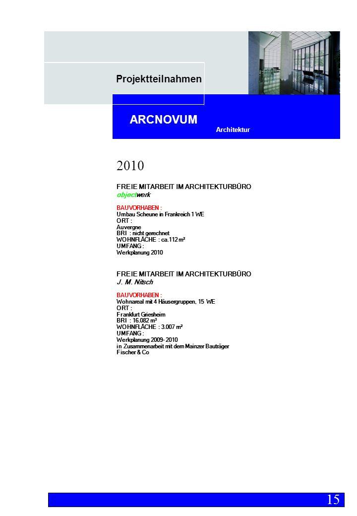 Projektteilnahmen Architektur ARCNOVUM FREIE MITARBEIT IM ARCHITEKTURBÜRO objectwerk BAUVORHABEN : Umbau Scheune in Frankreich 1 WE ORT : Auvergne BRI : nicht gerechnet WOHNFLÄCHE : ca.112 m² UMFANG : Werkplanung 2010 FREIE MITARBEIT IM ARCHITEKTURBÜRO J.