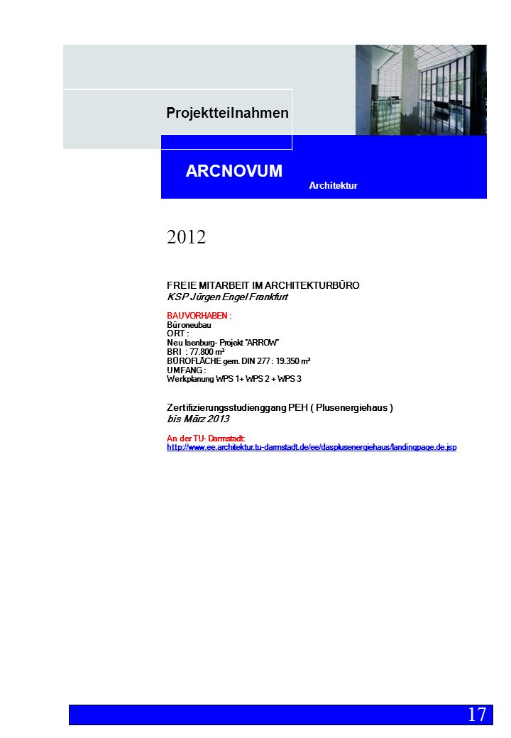 Projektteilnahmen Architektur ARCNOVUM FREIE MITARBEIT IM ARCHITEKTURBÜRO KSP Jürgen Engel Frankfurt BAUVORHABEN : Büroneubau ORT : Neu Isenburg- Projekt ARROW BRI : 77.800 m³ BÜROFLÄCHE gem.