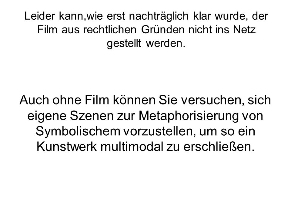 Leider kann,wie erst nachträglich klar wurde, der Film aus rechtlichen Gründen nicht ins Netz gestellt werden.