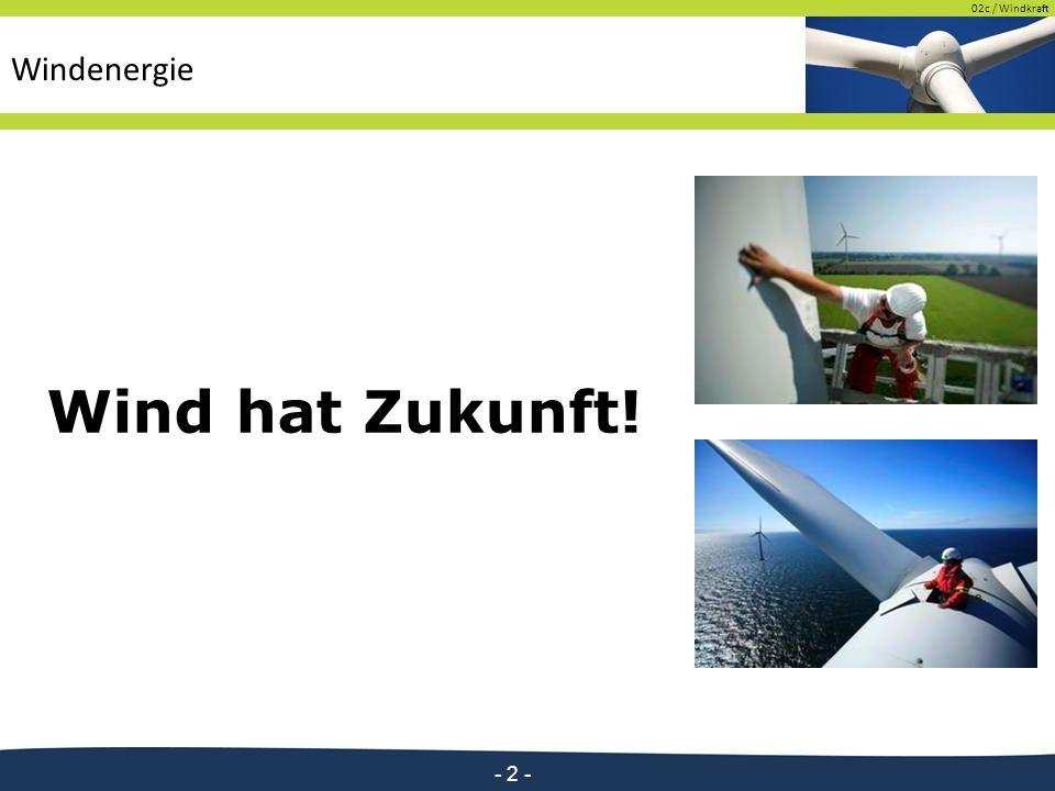 02c / Windkraft - 2 - Wind hat Zukunft!