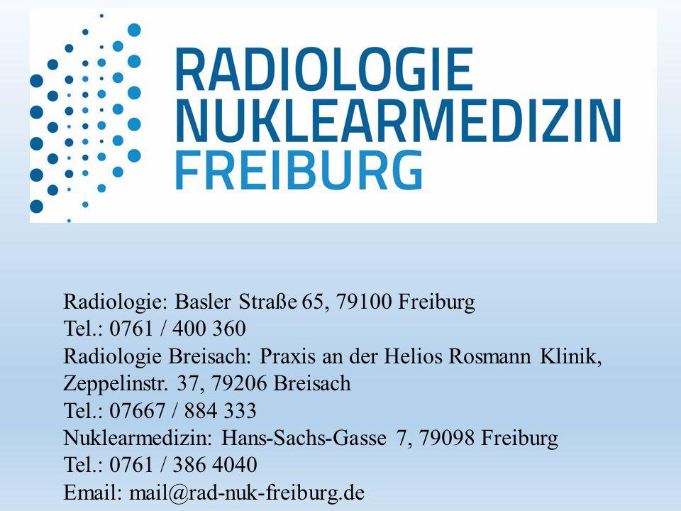 Radiologie: Basler Straße 65, 79100 Freiburg Tel.: 0761 / 400 360 Radiologie Breisach: Praxis an der Helios Rosmann Klinik, Zeppelinstr.