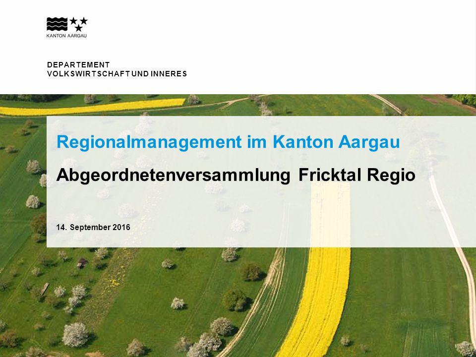 DEPARTEMENT VOLKSWIRTSCHAFT UND INNERES Abgeordnetenversammlung Fricktal Regio Regionalmanagement im Kanton Aargau 14.