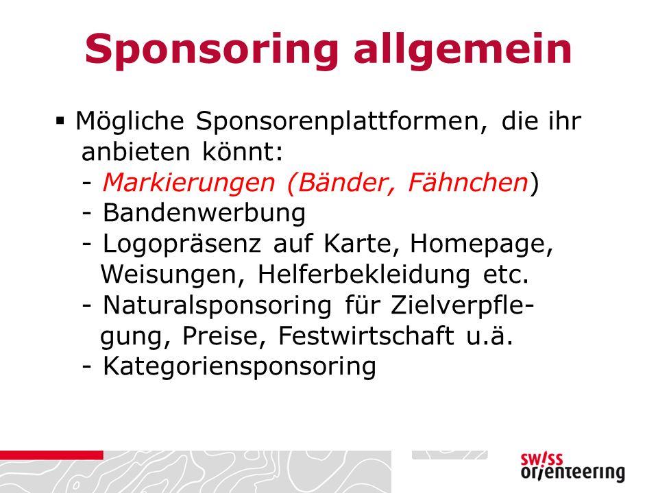  Mögliche Sponsorenplattformen, die ihr anbieten könnt: - Markierungen (Bänder, Fähnchen) - Bandenwerbung - Logopräsenz auf Karte, Homepage, Weisungen, Helferbekleidung etc.