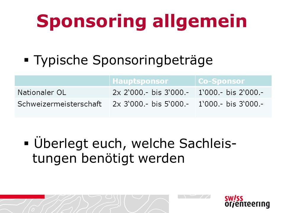  Typische Sponsoringbeträge  Überlegt euch, welche Sachleis- tungen benötigt werden HauptsponsorCo-Sponsor Nationaler OL2x 2'000.- bis 3'000.-1'000.- bis 2'000.- Schweizermeisterschaft2x 3'000.- bis 5'000.-1'000.- bis 3'000.- Sponsoring allgemein