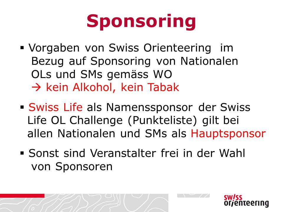  Vorgaben von Swiss Orienteering im Bezug auf Sponsoring von Nationalen OLs und SMs gemäss WO  kein Alkohol, kein Tabak  Swiss Life als Namenssponsor der Swiss Life OL Challenge (Punkteliste) gilt bei allen Nationalen und SMs als Hauptsponsor  Sonst sind Veranstalter frei in der Wahl von Sponsoren Sponsoring