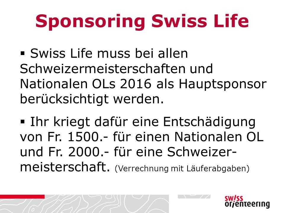  Swiss Life muss bei allen Schweizermeisterschaften und Nationalen OLs 2016 als Hauptsponsor berücksichtigt werden.