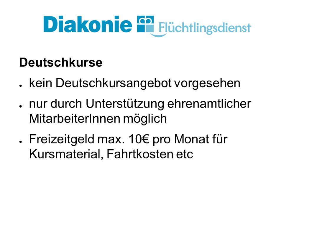 Deutschkurse ● kein Deutschkursangebot vorgesehen ● nur durch Unterstützung ehrenamtlicher MitarbeiterInnen möglich ● Freizeitgeld max.