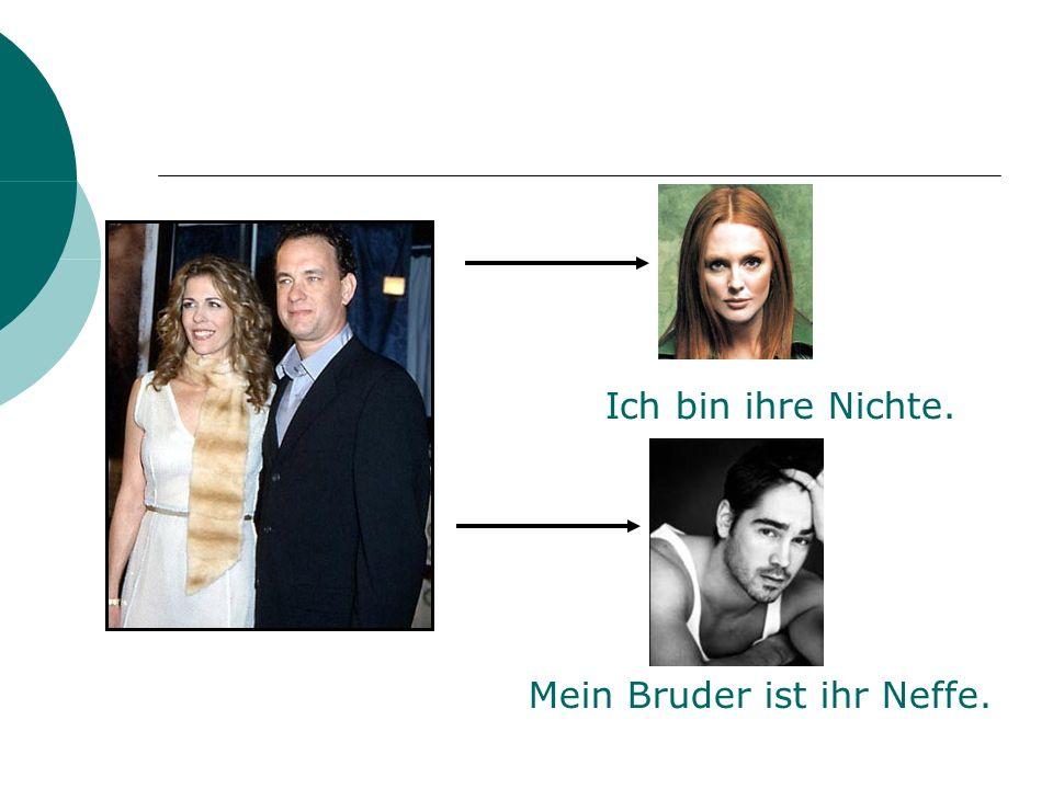 Ich bin ihre Nichte. Mein Bruder ist ihr Neffe.
