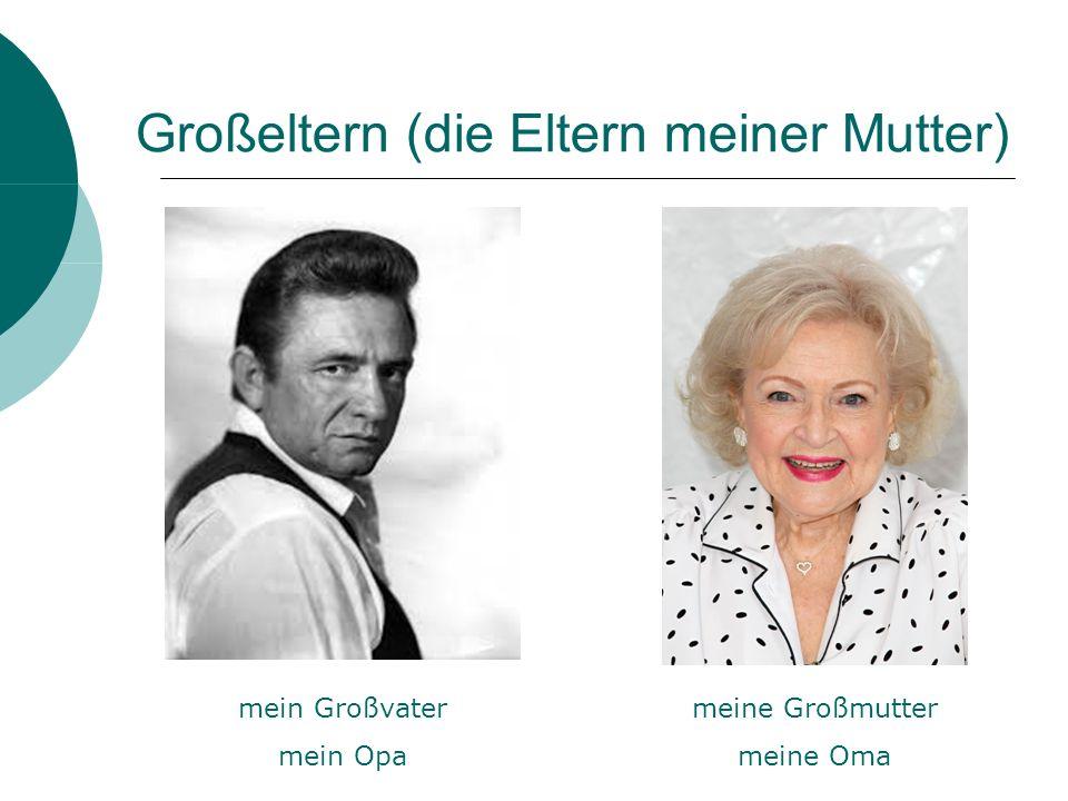 Großeltern (die Eltern meiner Mutter) mein Großvater mein Opa meine Großmutter meine Oma
