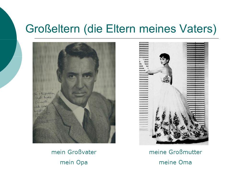 Großeltern (die Eltern meines Vaters) mein Großvater mein Opa meine Großmutter meine Oma