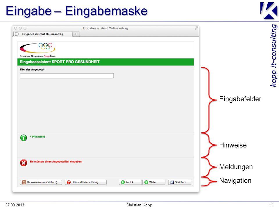 kopp it-consulting Eingabe – Eingabemaske 07.03.2013Christian Kopp11 Eingabefelder Hinweise Meldungen Navigation
