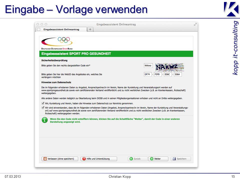 kopp it-consulting Eingabe – Vorlage verwenden 07.03.2013Christian Kopp15
