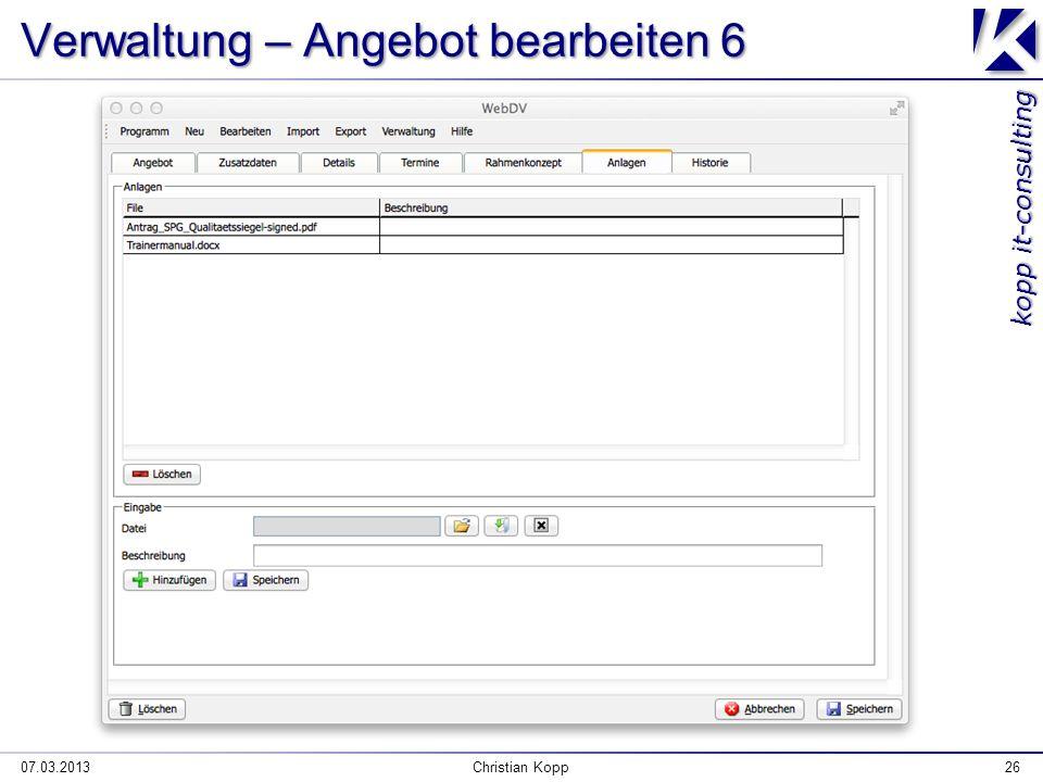 kopp it-consulting Verwaltung – Angebot bearbeiten 6 07.03.2013Christian Kopp26