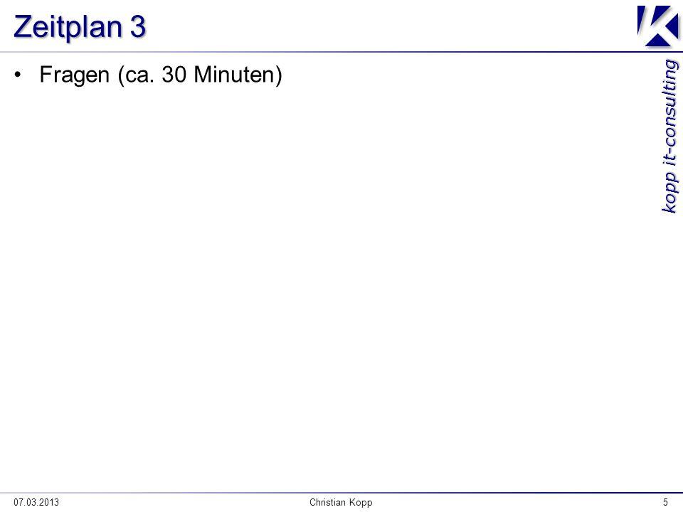 kopp it-consulting Zeitplan 3 Fragen (ca. 30 Minuten) 07.03.2013Christian Kopp5