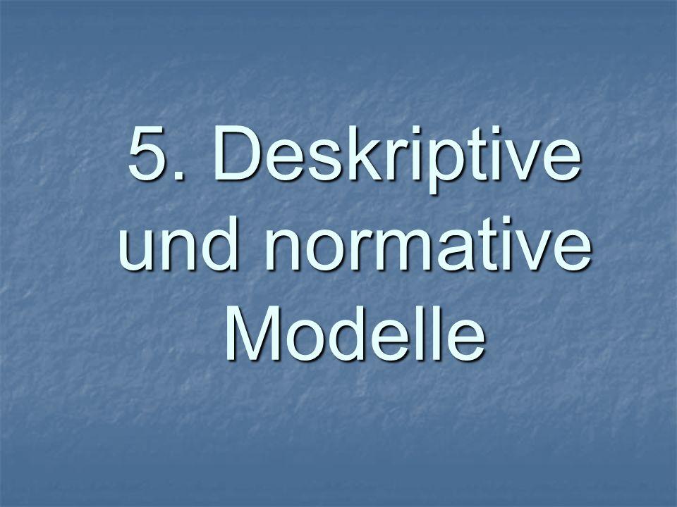 5. Deskriptive und normative Modelle