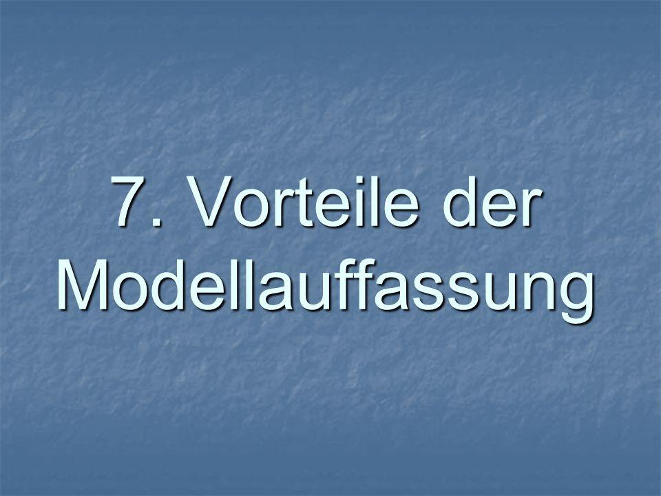 7. Vorteile der Modellauffassung