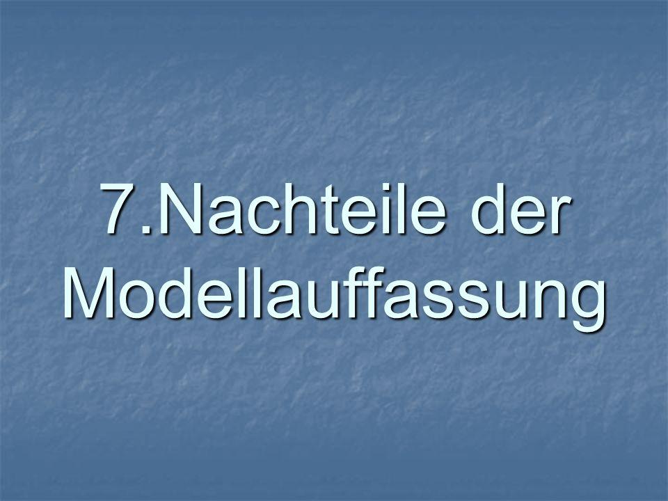 7.Nachteile der Modellauffassung