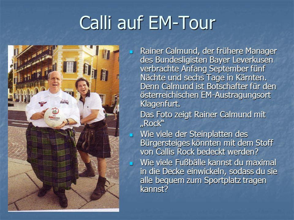 Calli auf EM-Tour Rainer Calmund, der frühere Manager des Bundesligisten Bayer Leverkusen verbrachte Anfang September fünf Nächte und sechs Tage in Kärnten.