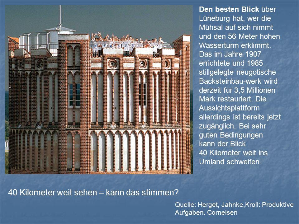 Den besten Blick über Lüneburg hat, wer die Mühsal auf sich nimmt und den 56 Meter hohen Wasserturm erklimmt.