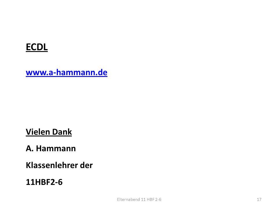 Elternabend 11 HBF 2-617 ECDL www.a-hammann.de Vielen Dank A. Hammann Klassenlehrer der 11HBF2-6