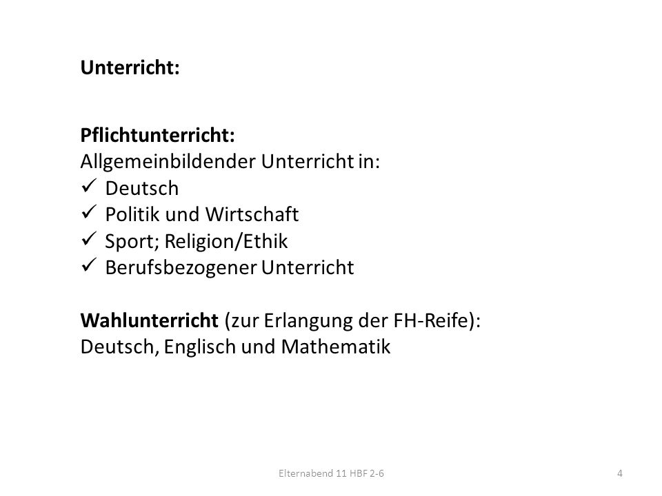 Unterricht: Pflichtunterricht: Allgemeinbildender Unterricht in: Deutsch Politik und Wirtschaft Sport; Religion/Ethik Berufsbezogener Unterricht Wahlunterricht (zur Erlangung der FH-Reife): Deutsch, Englisch und Mathematik Elternabend 11 HBF 2-64