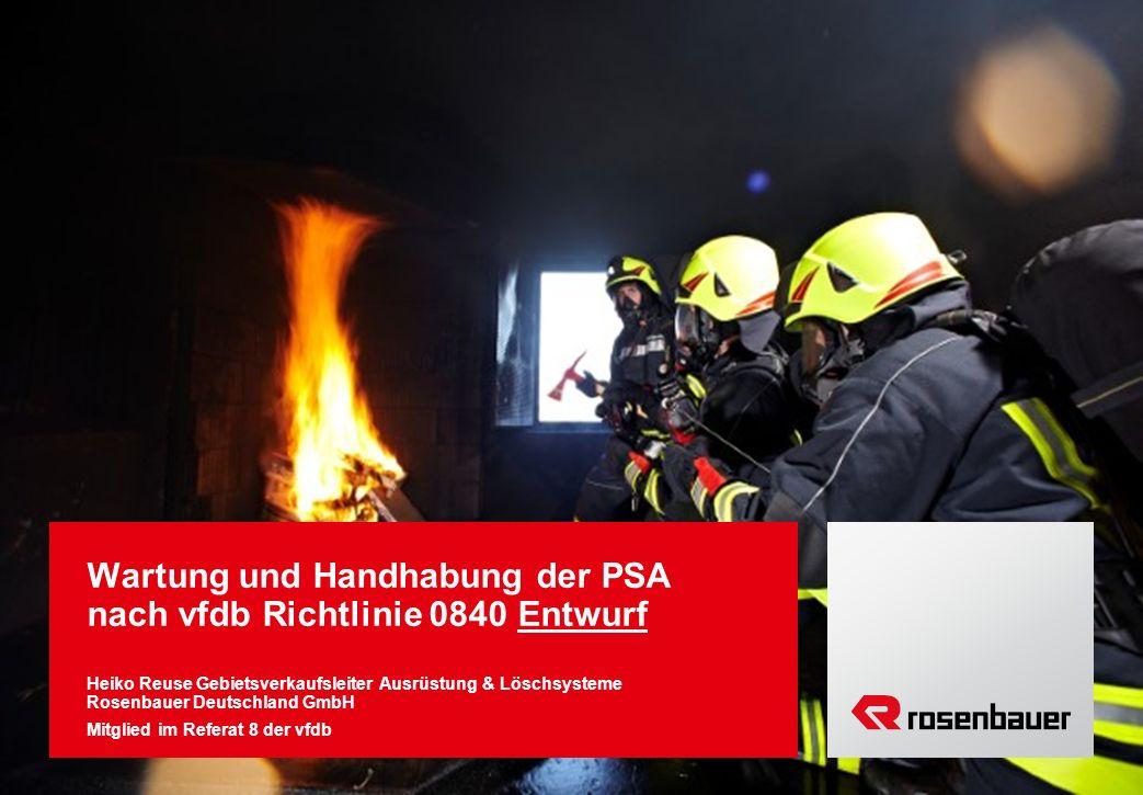 Wartung und Handhabung der PSA nach vfdb Richtlinie 0840 Entwurf Heiko Reuse Gebietsverkaufsleiter Ausrüstung & Löschsysteme Rosenbauer Deutschland GmbH Mitglied im Referat 8 der vfdb
