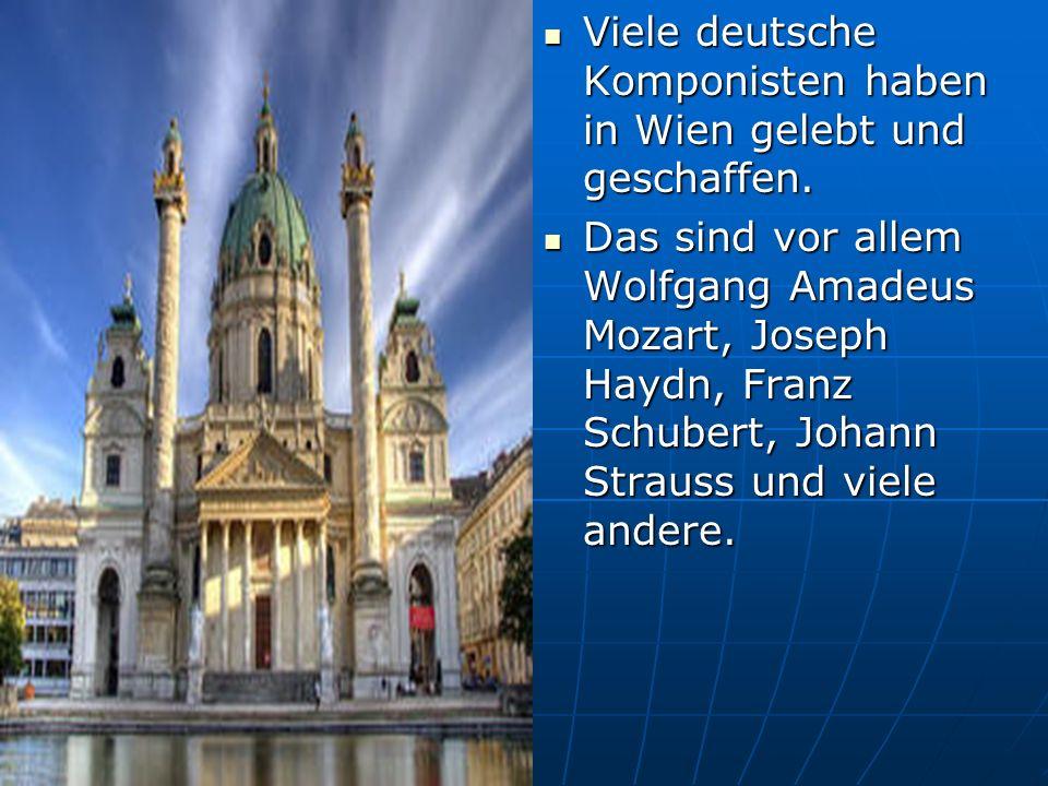 Viele deutsche Komponisten haben in Wien gelebt und geschaffen.