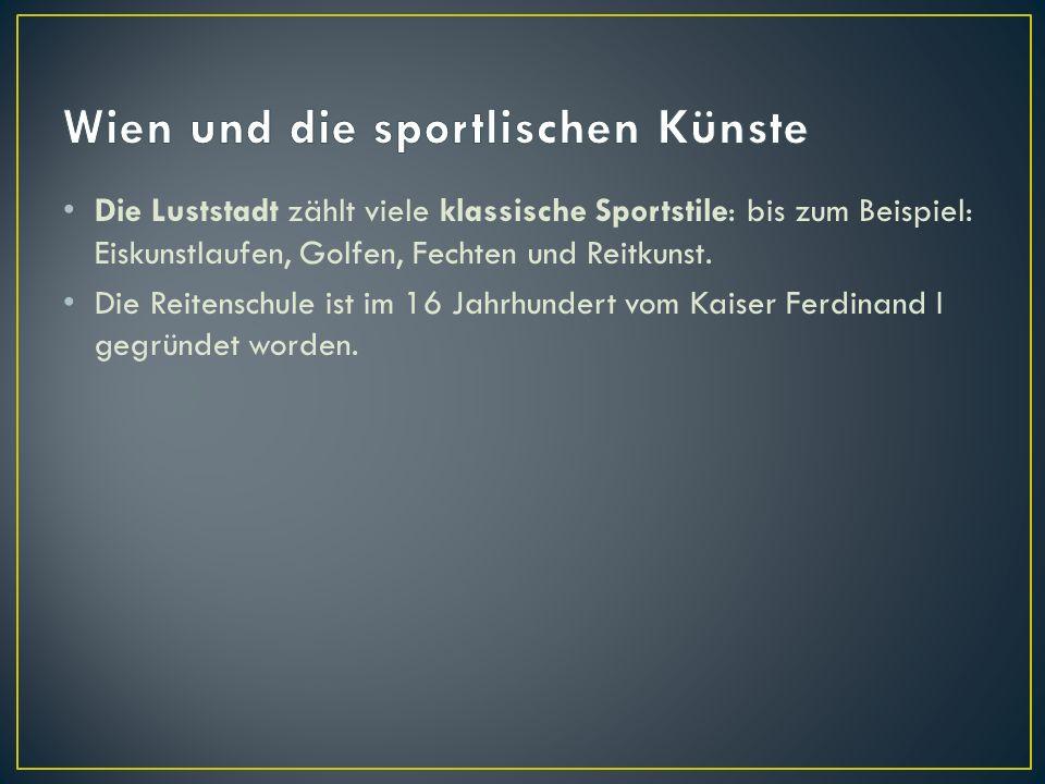 Die Luststadt zählt viele klassische Sportstile: bis zum Beispiel: Eiskunstlaufen, Golfen, Fechten und Reitkunst.