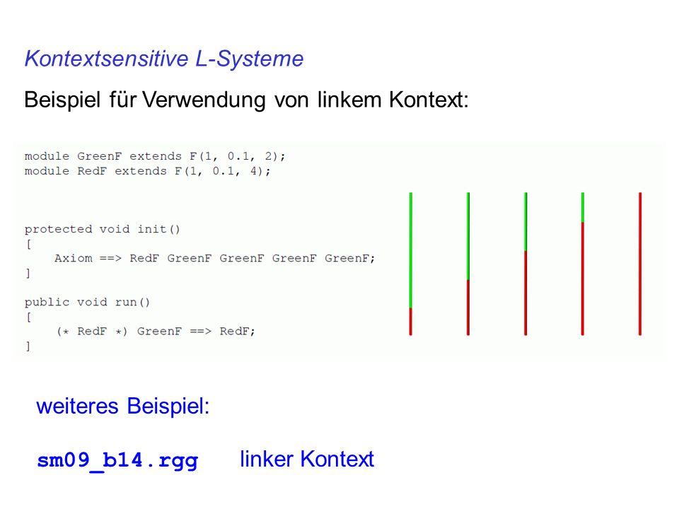 Kontextsensitive L-Systeme Beispiel für Verwendung von linkem Kontext: weiteres Beispiel: sm09_b14.rgg linker Kontext