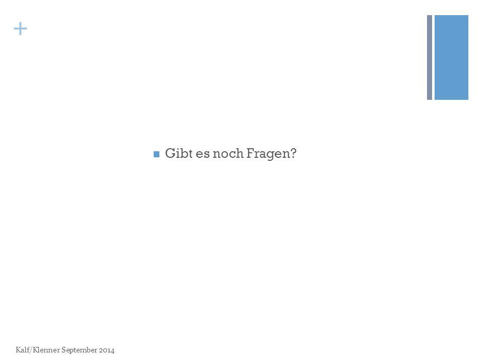 + Gibt es noch Fragen Kalf/Klenner September 2014