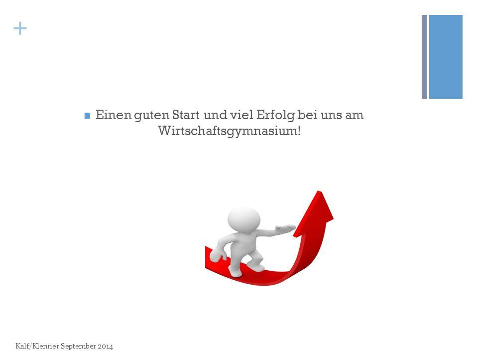 + Einen guten Start und viel Erfolg bei uns am Wirtschaftsgymnasium! Kalf/Klenner September 2014