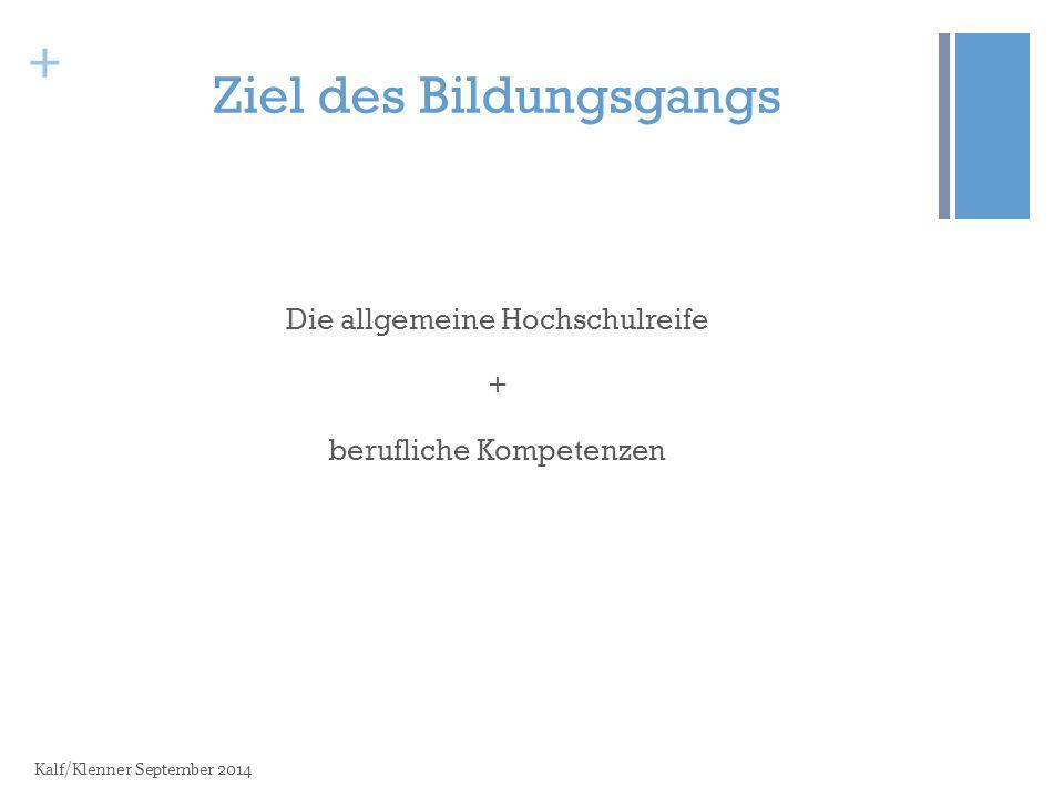 + Ziel des Bildungsgangs Die allgemeine Hochschulreife + berufliche Kompetenzen Kalf/Klenner September 2014