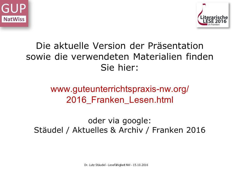 Die aktuelle Version der Präsentation sowie die verwendeten Materialien finden Sie hier: www.guteunterrichtspraxis-nw.org/ 2016_Franken_Lesen.html oder via google: Stäudel / Aktuelles & Archiv / Franken 2016 Dr.