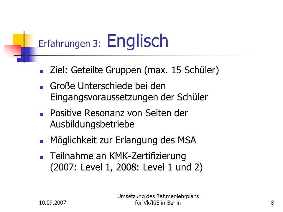 10.09.2007 Umsetzung des Rahmenlehrplans für Vk/KiE in Berlin8 Erfahrungen 3: Englisch Ziel: Geteilte Gruppen (max.