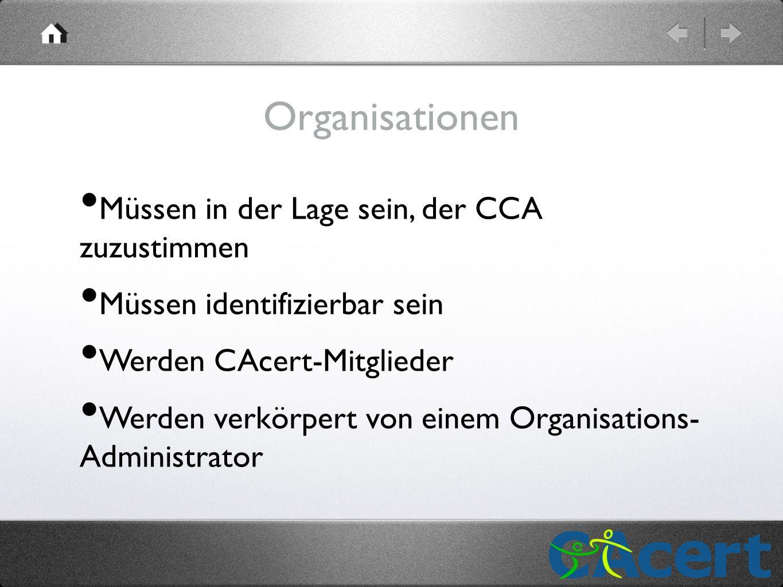 Organisationen Müssen in der Lage sein, der CCA zuzustimmen Müssen identifizierbar sein Werden CAcert-Mitglieder Werden verkörpert von einem Organisations- Administrator