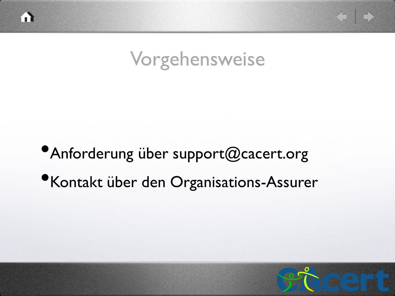 Vorgehensweise Anforderung über support@cacert.org Kontakt über den Organisations-Assurer