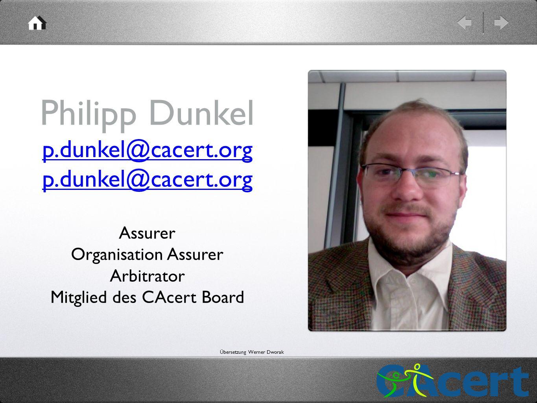 Philipp Dunkel p.dunkel@cacert.org p.dunkel@cacert.org p.dunkel@cacert.org Assurer Organisation Assurer Arbitrator Mitglied des CAcert Board Übersetzung Werner Dworak