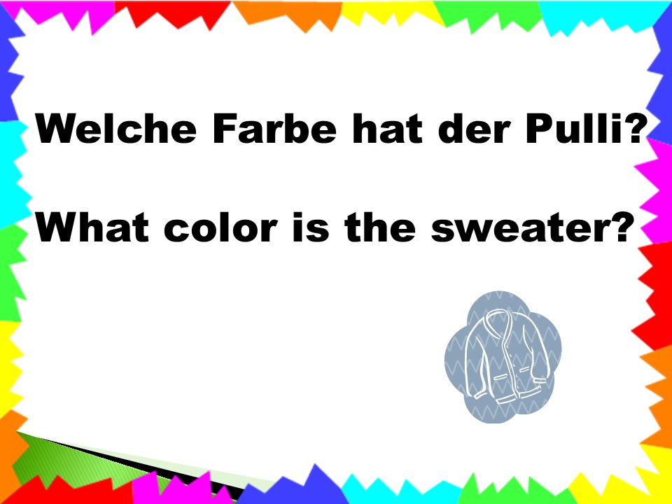 Welche Farbe hat der Pulli What color is the sweater
