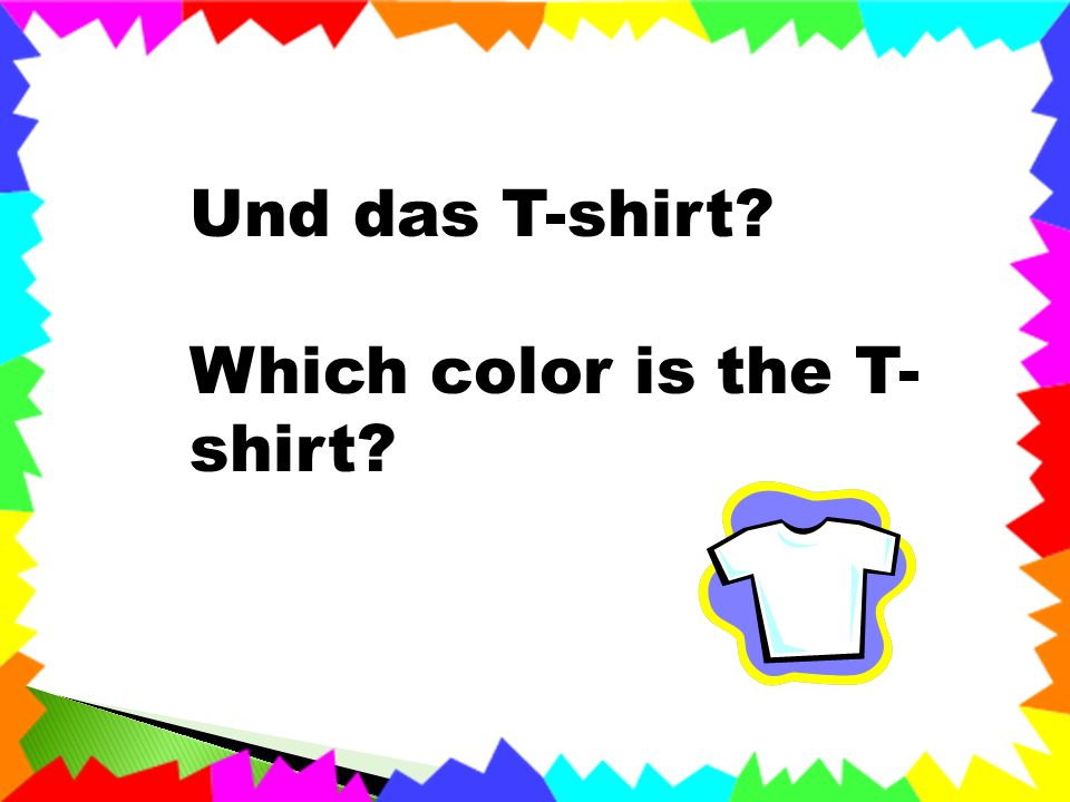 Und das T-shirt Which color is the T- shirt