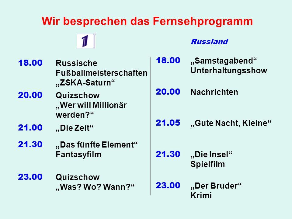 """Wir besprechen das Fernsehprogramm 18.00 Russische Fußballmeisterschaften """"ZSKA-Saturn 20.00 Quizschow """"Wer will Millionär werden 21.00 """"Die Zeit 21.30 """"Das fünfte Element Fantasyfilm 23.00 Quizschow """"Was."""