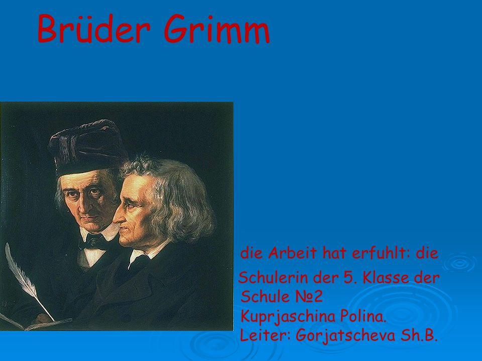 Brüder Grimm die Arbeit hat erfuhlt: die Schulerin der 5 Schulerin der 5.
